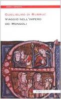 Viaggio nell'impero dei mongoli - Guglielmo di Rubruc