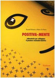 Copertina di 'Positiva-mente. Laboratorio per sviluppare il pensiero razionale-emotivo'