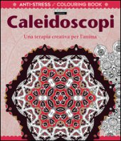 Caleidoscopi. Una terapia creativa per l'anima. Antistress