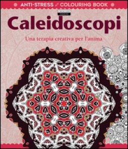 Copertina di 'Caleidoscopi. Una terapia creativa per l'anima. Antistress'