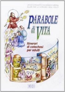 Copertina di 'Parabole di vita. Il volto di Dio Padre raccontato da Gesù a tutti i piccoli che accolgono il suo regno. Itinerari di catechesi per adulti [vol_3]'