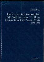 L' attività della sacra congregazione del Concilio in Abruzzo e in Molise al tempo del cardinale Antonio Carafa (1569-1590) - Erminio Gallo
