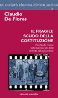 Il fragile scudo della costituzione. L'occhio del cinema sulla violazione dei diritti al tempo del maccartismo - De Fiores Claudio