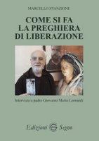 Come si fa la preghiera di liberazione. Intervista a padre Giovanni Maria Leonardi - Stanzione Marcello