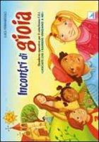 Incontri di gioia. «Lasciate che i bambini vengano a me» - Quaderno - Ferraresso Luigi