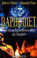 Baphomet. Sulle tracce del misterioso idolo dei templari - Volterri Roberto, Piana Alessandro