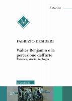 Walter Benjamin e la percezione dell'arte - Fabrizio Desideri