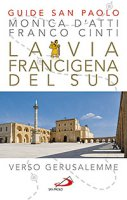 La via Francigena del sud - Monica DAtti, Franco Cinti
