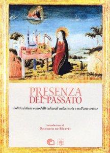 Copertina di 'Presenza del passato. Political ideas e modelli culturali nella storia e nell'arte senese'