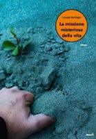 La missione misteriosa della vita - Dell'Oglio Corrado