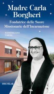 Copertina di 'Madre Carla Borgheri. Fondatrice delle Suore Missionarie dell'Incarnazione'