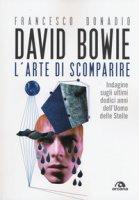 David Bowie. L'arte di scomparire. Indagine sugli ultimi dodici anni dell'Uomo delle stelle - Donadio Francesco