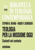 Teologia per la missione oggi - Bevans Stephen B., Schroeder Roger P.