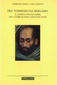 Copertina di 'Fra' Tommaso da Bergamo. Il cappuccino di Olera nel cuore di papa Giovanni XXIII'