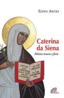 Caterina da Siena - Elena Ascoli