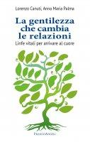 La gentilezza che cambia le relazioni - Lorenzo Canuti, Anna Maria Palma