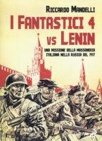 I fantastici 4 vs Lenin. Una missione della Massoneria italiana nella Russia del 1917 - Mandelli Riccardo