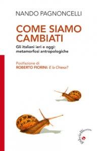 Copertina di 'Come siamo cambiati. Gli italiani ieri e oggi: metamorfosi antropologiche'