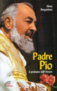 Copertina di 'Padre Pio. Il profumo dell'amore'
