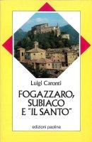 """Fogazzaro, Subiaco e """"Il Santo"""" - Caronti Luigi"""