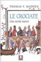 Le crociate. Una storia nuova - Madden Thomas F.