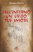 Dall'inferno un grido per amore - Renato Chiera