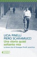 Una storia quasi soltanto mia - Pinelli Licia, Scaramucci Piero