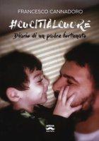 #cucitialcuore. Diario di un padre fortunato - Cannadoro Francesco