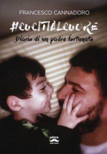 Copertina di '#cucitialcuore. Diario di un padre fortunato'