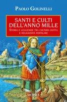 Santi e culti dell'anno Mille - Golinelli Paolo