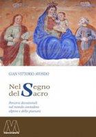 Nel segno del sacro. Percorsi devozionali nel mondo contadino alpino e della pianura - Avondo Gian Vittorio