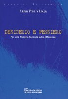Desiderio e pensiero per una filosofia fondata sulla differenza - Viola A. Pia
