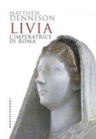 Livia. L'imperatrice di Roma - Dennison Matthew