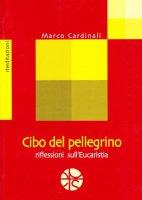 Cibo del pellegrino. Meditazioni sull'Eucaristia - Marco Cardinali