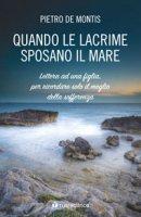 Quando le lacrime sposano il mare - Pietro De Montis