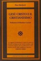 Gesù Cristo e il cristianesimo - Piero Martinetti