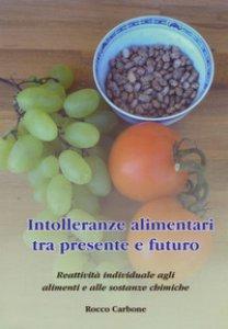 Copertina di 'Intolleranze alimentari tra presente e futuro. Reattività individuale agli alimenti e alle sostanze chimiche'