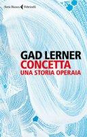 Concetta. Una storia operaia - Lerner Gad