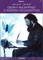 George Mc Donald: il maestro della fantasia - Gulisano Paolo, Vassallo Luisa