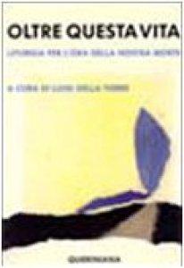 Copertina di 'Oltre questa vita. Liturgia per l'ora della nostra morte'
