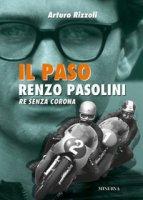Il Paso. Renzo Pasolini, re senza corona - Rizzoli Arturo