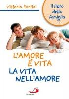 L' amore è vita. La vita nell'amore - Fortini Vittorio
