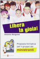 Libera la gioia! - Bergamo Antonio