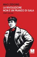 La rivoluzione non è un pranzo di gala. Scritti militari - Mao Tse-tung