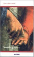 Secondo giustizia. Atti del 3° Colloquio organizzato dal gruppo Oggi la parola (Camaldoli, 30 ottobre-1 novembre 2004) - Laura Ceradini Leonori