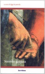 Copertina di 'Secondo giustizia. Atti del 3° Colloquio organizzato dal gruppo Oggi la parola (Camaldoli, 30 ottobre-1 novembre 2004)'
