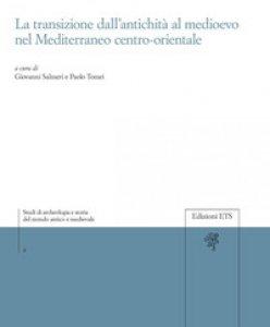 Copertina di 'La transizione dall'antichità al Medioevo nel Mediterraneo centro-orientale'
