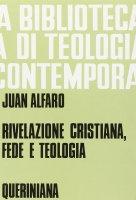 Rivelazione cristiana. Fede e teologia (BTC 050) - Alfaro Juan