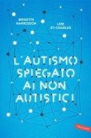 L'autismo spiegato ai non autistici - Brigitte Harrisson, Lise St-Charles