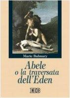 Abele o la traversata dell'Eden - Balmary Marie